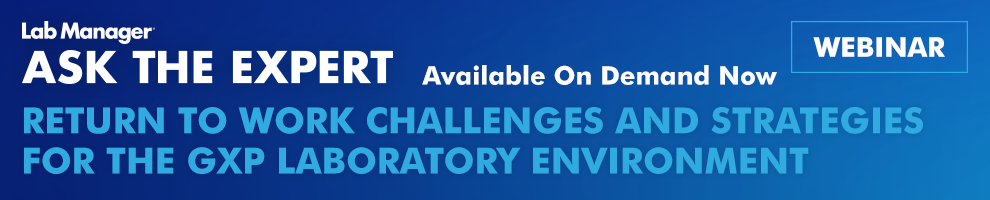 Return to Work Challenges and Strategies for the GxP Laboratory Environment Webinar Available On Demand Now